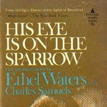 Image of ML420.W24 A3 - His eye is on the sparrow; an autobiography by Ethel Waters with Charles Samuels.