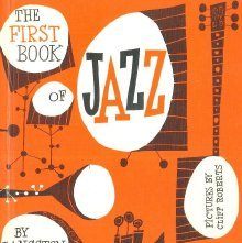 Image of ML3508 .H84 1955 - The first book of jazz / by Langston Hughes ; pictures by Cliff Roberts ; music selected by David Martin.