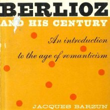 Image of ML410.B5 B2 - Berlioz and his century; an introduction to the age of romanticism.