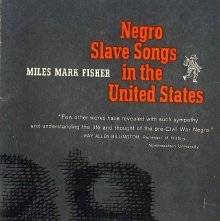 Image of ML3556 .F58 1963 - Negro slave songs in the United States / by Miles Mark Fisher ; with a foreword by Ray Allen Billington.