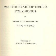 Image of ML3556 .S3 1925a - On the trail of Negro folk-songs, by Dorothy Scarborough, assisted by Ola Lee Gulledge.  Foreword by Roger D. Abrahams.