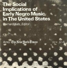 Image of ML3556 .K28 - The social implications of early Negro music in the United States; with over 150 of the songs, many of them with their music. Edited with an introd. by Bernard Katz.
