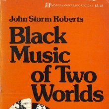 Image of ML3556 .R6 - Black music of two worlds [by] John Storm Roberts.