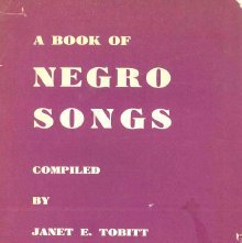 Image of M1670.T6 B6 - A book of Negro songs; compiled by Janet E. Tobitt. [For 1-2 voices; unacc.]