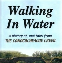 Image of Walking in Water; a History of, and tales from the Conococheague Creek