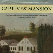 Image of Captives' Mansion - An American family chronicle covering nine generations and 200 years in a Pennsylvania rural manor.