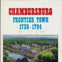 Image of Chambersburg, Frontier Town, 1730-1794 - A Bicentennial Narrative of the origin and growth of Chambersburg and Franklin County in Pennsylvania
