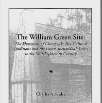 Image of William Green Site (The) : The Movement of Chesapeake Bay Cultural Traditions into the Lower Sehnandoah Valley in the Mid-Eighteenth Century