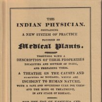 Image of Indian Physician: Containing a New System of Practice Founded on Medical Plants, Together with a Description of Their Properties, Localities, and Method of Using and Preparing Them; a Treatise on the Causes and Symptoms of Diseases, - Which Are Incident To Human Nature, With a Safe and Sovereign Cure for them, and the Mode of Treatment in Any State of Disease for the Use of Families and Practitioners of Medicine.
