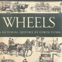 Image of Wheels; A Pictorial History. -  Written and Illustrated by Edwin Tunis.