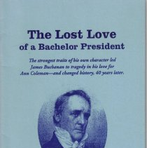 Image of Lost Love of a Bachelor President; The Strongest Traits of His Own Character Led James Buchanan to Tragedy in His Love for Ann Coleman--And Changed History, 40 Years Later.