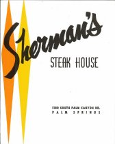 Image of Sherman's Steak House. 1180 South Palm Canyon Dr. Date unknown.    PRESS MEDIA BUTTON TO VIEW PDF OF MENU - 77-071