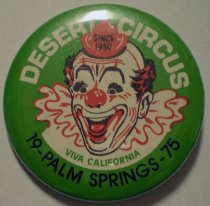 "Image of 1975 Desert Circus button. Button reads: ""Desert Circus Palm Springs 1975 Viva California."" There are four of these.                                                                                                                                           - 109-017"