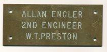 Image of allan Engler, 2nd Engineer, W.T. PRESTON, name plaque