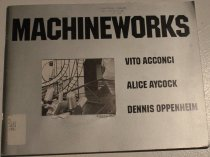 Image of Machineworks, Vito Acconci, Alice Aycock, Dennis Oppenheim/ Institute of Contemporary Art -