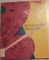 Image of American art since 1970: painting, sculpture, and drawings from the collection of the Whitney Museum of American Art -