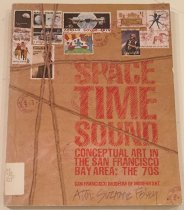 Image of Space, time, sound : conceptual art in the San Francisco Bay Area, the 1970s / by Suzanne Foley ; chronology by Constance Lewallen. - Foley, Suzanne.
