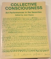 Image of Collective consciousness : art performances in the seventies / edited by Jean Dupuy. -