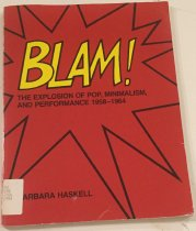 Image of Blam! the explosion of pop, minimalism, and performance, 1958-1964 / Barbara Haskell ; with an essay on the American independent cinema by John G. Hanhardt. - Haskell, Barbara