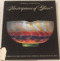 Image of Masterpieces of glass : a world history from the Corning Museum of Glass / Robert J. Charleston ; [editor, Joan E. Fisher]. - Charleston, R. J. (Robert Jesse), 1916-
