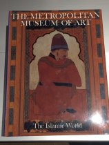 Image of The Metropolitan Museum of Art: The Islamic world - Stuart Cary Welch; Metropolitan Museum of Art (New York, N.Y.)