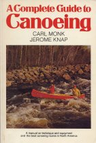 Image of A Complete Guide to Canoeing: A Manual on Technique and Equipment and the Best Canoeing Routes in North America - Monk, Carl