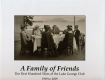 Image of A Family of friends the first hundred years of the Lake George Club 1909 to 2009 -