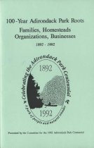 Image of 100-Year Adirondack Park Roots: Families, Homesteads, Organizations, Businesses, 1892-1992 / Presented by the Committee for the 1992 Adirondack Park Centennial - McMartin, Barbara