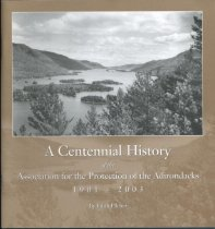 Image of A Centennial History of the Association for the Protection of the Adirondacks, 1901-2003 / by Edith Pilcher - Pilcher, Edith