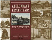 Image of Adirondack Yesteryears : A Guide to Adirondack Historic Sites, Museums & Events Today - Adirondack Regional Tourism Council