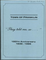 Image of Town of Franklin : They Told Me, So... : 150th Anniversary, 1836-1986 -