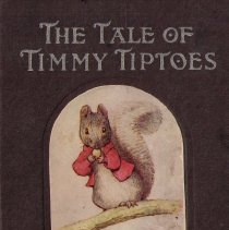 Image of Beatrix Potter book:  The Tale of Timmy Tiptoes.  1911.  Given to donor's mother, Maraian E. Bean by Alta Rockefellar Prentice c. 1930.