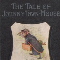 Image of Beatrix Potter book:  The Tale of Johnny Town Mouse.  Give to donor's mother, Maraian E. Bean by Alta Rockefellar Prentice c. 1930.