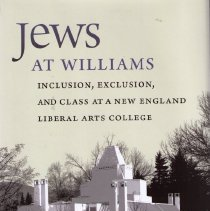Image of Book - Jews at Williams:  Inclusion, Exclusion, and Class at a New England Liberal Arts College, by Benjamin Aldes Wurgaft.
