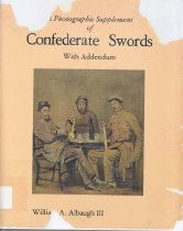 Image of A Photographic Supplement of Confederate Swords - William A. Albaugh III