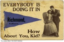 "Image of Comic postcard from Richmond, Indiana, ca. 1912 - The postcard shows a romantic couple and reads ""Everybody is doing it in Richmond, Indiana, How about You, Kid?"" Postmarked 1912."