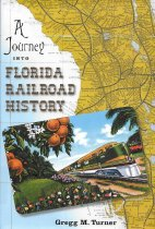 Image of A Journey into Florida Railroad History                                                                                                                                                                                                                        - Turner, Gregg M.