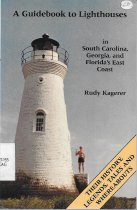 Image of A Guidebook to Lighthouses in South Carolina, Georgia and Florida's East Coast                                                                                                                                                                                 - Kagerer, Rudy