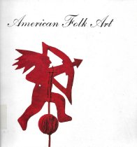 Image of American Folk Art: The art and spirit of a people; from the Eleanor and Mabel Van Alstyne Collection                                                                                                                                                      - Welsh, Peter C.