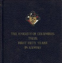 Image of Book - The Knights of Columbus, Their First fifty Years in Kansas
