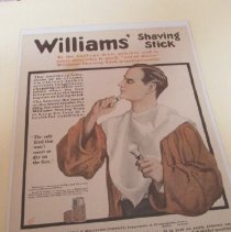 "Image of Picture of a college man shaving with Williams Shaving Stick.  ""the only kind that won't smart or dry on the face."" WILLIAMS SHAVING STICK in black letters with TO THE COLLEGE MAN, ATHLETE AND TO EVERY MAN WHO IS MUCH OUT OF DOORS, WILLIAMS' SHAVING STICK IS INDISPENSABLE. At bottom: THE J.B.WILLIAMS COMPANY, DEPARTMENT A, GLASTONBURY, CONN. London, PARIS, BERLIN, SYDNEY.  ASK YOU WIFE TO TRY WILLIAMS' JERSEY CREAM TOILET SOAP. IT IS JUST AS PURE, CREAMY AND REFRESHING AS WILLIAMS SHAVING SOAP, AND SHE CAN SHARE WITH YOU THOSE DELIGHTFUL QUALITIES. - J. B. Williams Collection"