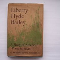Image of Liberty Hyde Bailey: A Story of American Plant Sciences - Andrew Denny Rodgers