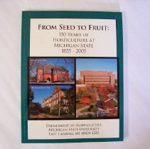 Image of From Seed to Fruit: 150 Years of Horticulture at Michigan State 1855 - 2005 - F.G. Dennis, Jr., G.M. Kessler and H. Davidson