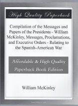 Image of Reprint of a book originally published in 1902, compiling his messages, papers, proclamations, and executive orders relating to the Spanish-American War. - Book