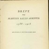 Image of Breve fra slekten Aals arkiver, 1738-1905. - Aall, Cato, 1871-     , ed.