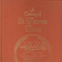 Image of A Century of St. Thomas Times, City of St. Thomas Centennial, 1880-1980 -