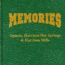 Image of Book - Memories: Agassiz, Harrison Hot Springs and Harrison Mills - Volume I