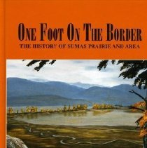 Image of Book - One Foot on the Border: The History of Sumas Prairie and Area