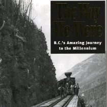Image of Book - The Way We Were: B.C.'s Amazing Journey to the Millennium