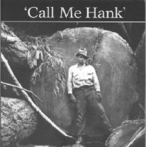 Image of Book - Call Me Hank: A Sto:lo Man's Reflections on Logging, Living and Growing Old